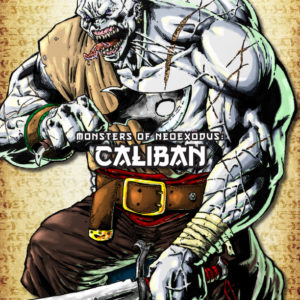 Monsters of NeoExodus: Caliban